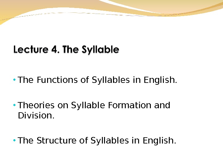• The Functions of Syllables in English.  • Theories on Syllable Formation and Division.