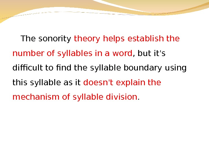 The sonority theory helps establish the number of syllables in a word , but it's difficult