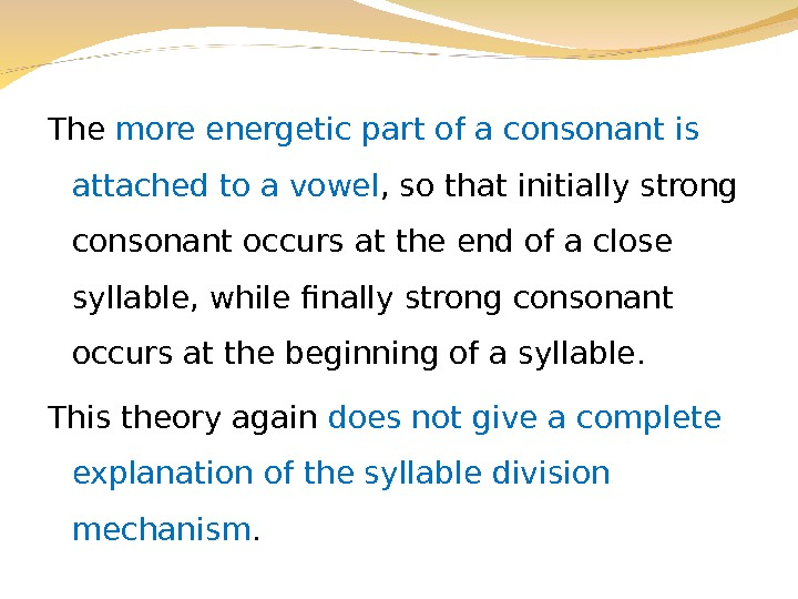 The more energetic part of a consonant is attached to a vowel , so that initially
