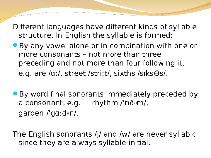 Different languages have different kinds of syllable structure. In English the syllable is formed:  By