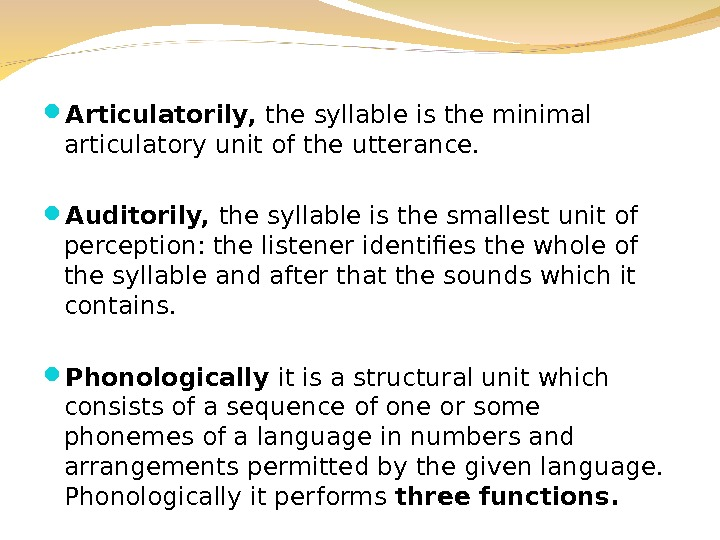 Articulatorily,  the syllable is the minimal articulatory unit of the utterance.  Auditorily,