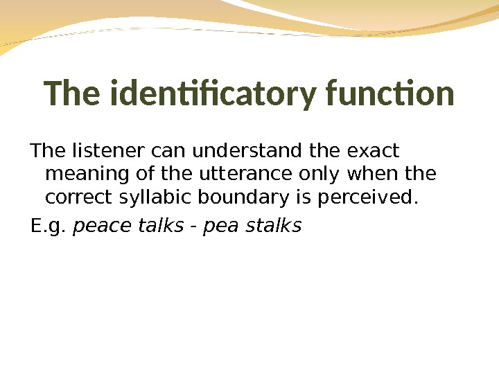 The listener can understand the exact meaning of the utterance only when the correct syllabic boundary