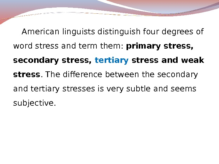 American linguists distinguish four degrees of word stress and term them:  primary stress,  secondary