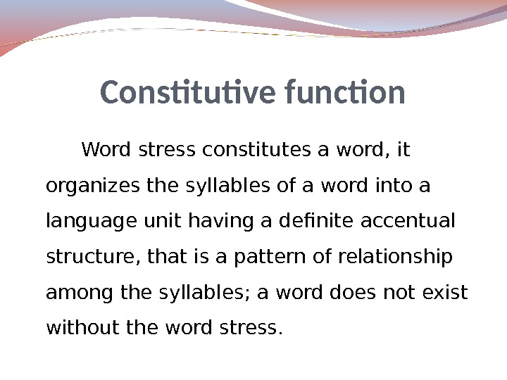 Word stress constitutes a word, it organizes the syllables of a word into a language unit