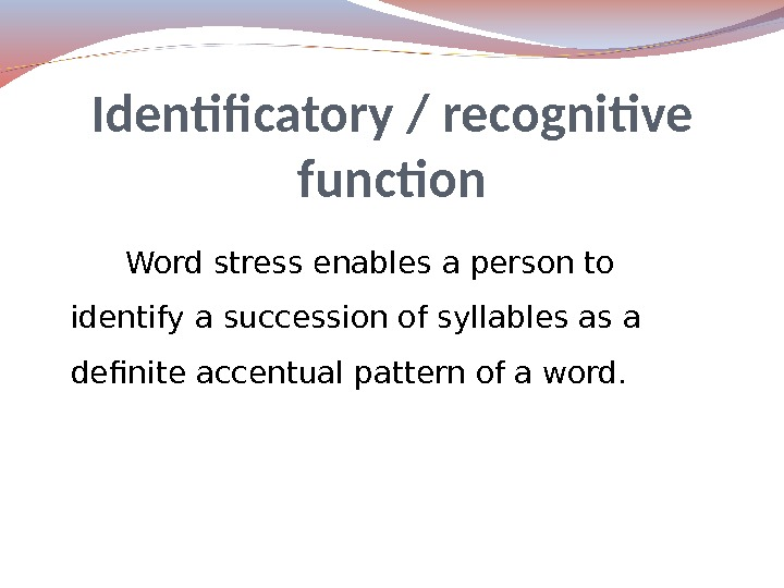 Word stress enables a person to identify a succession of syllables as a definite accentual pattern