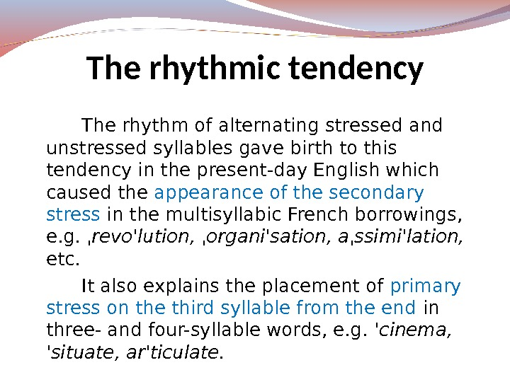 The rhythm of alternating stressed and unstressed syllables gave birth to this tendency in the present-day