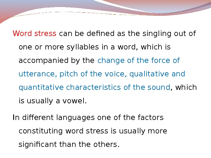 Word stress can be defined as the singling out of one or more syllables in a