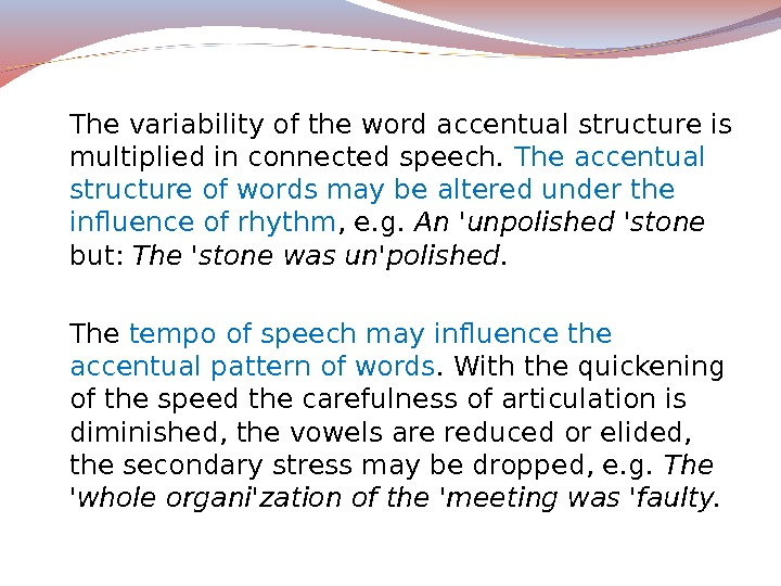 The variability of the word accentual structure is multiplied in connected speech.  The accentual structure