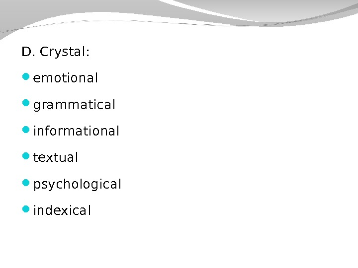 D. Crystal:  emotional  grammatical informational textual psychological indexical