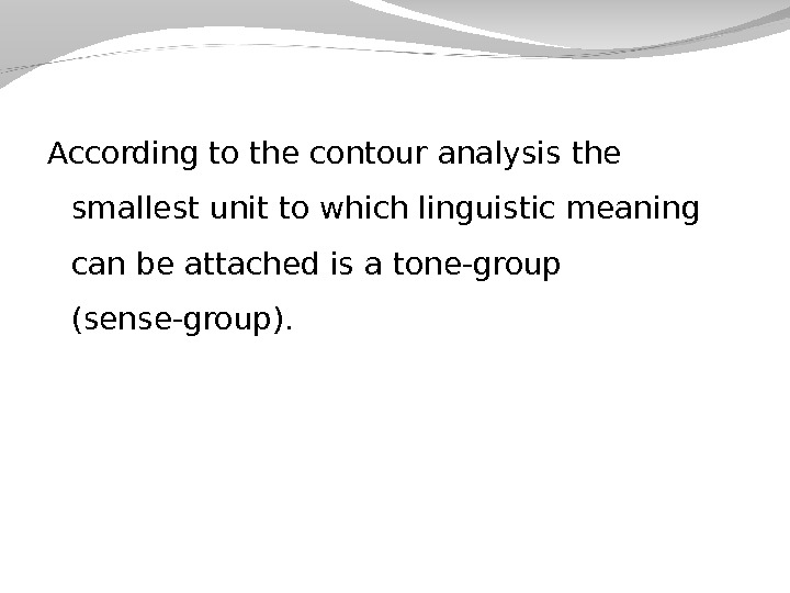 According to the contour analysis the smallest unit to which linguistic meaning can be  attached