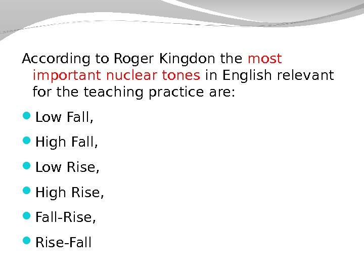 According to Roger Kingdon the most important nuclear tones in English relevant for the teaching practice
