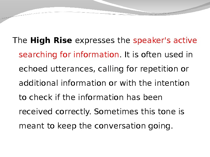 The High Rise expresses the speaker's active searching for information. It is often used in echoed