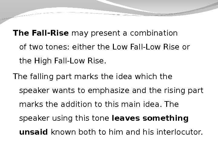 The Fall-Rise may present a combination of two tones: either the Low Fall-Low Rise or the