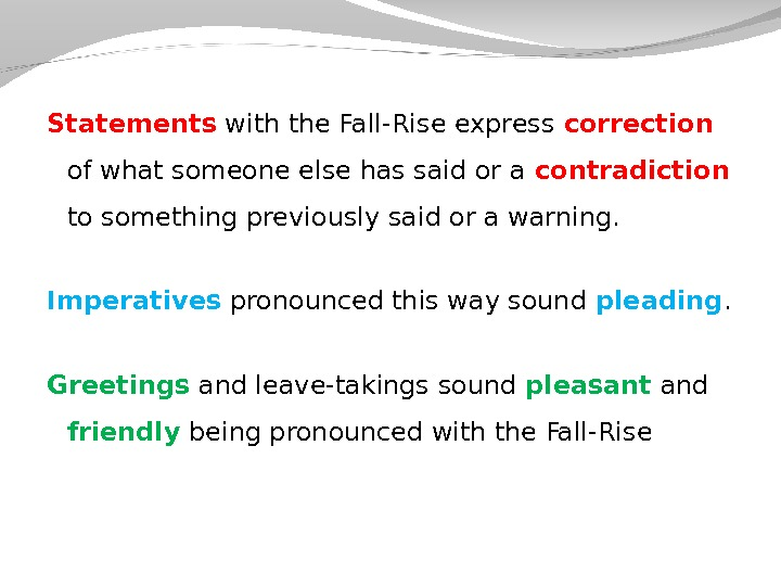 Statements with the Fall-Rise express correction  of what someone else has said or a contradiction