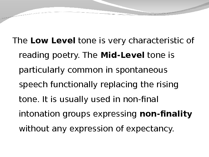 The Low Level tone is very characteristic of reading poetry. The Mid-Level tone is particularly common