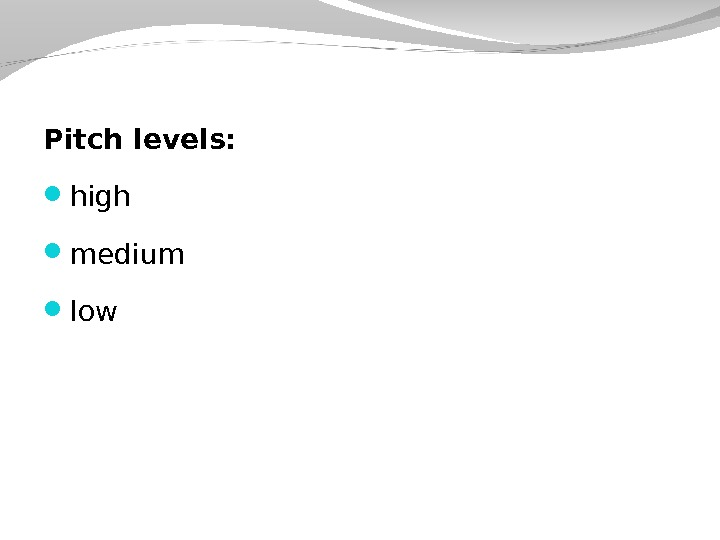Pitch levels:  high  medium  low