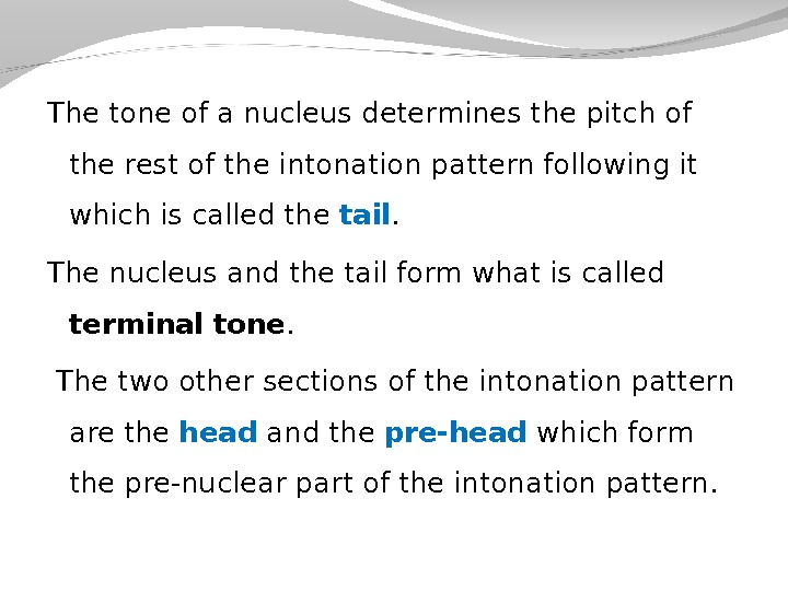 The tone of a nucleus determines the pitch of the rest of the intonation pattern following