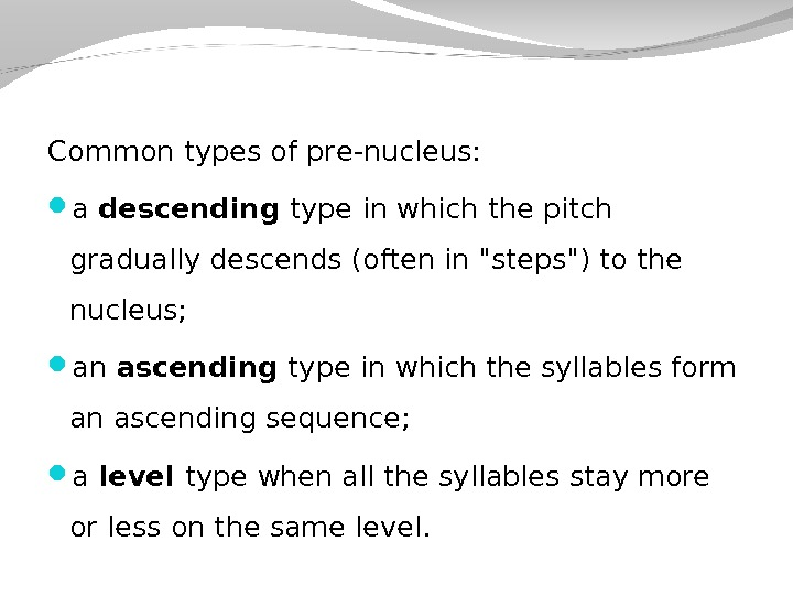 Common types of pr е -nucleus:  a descending type  in which the pitch gradually