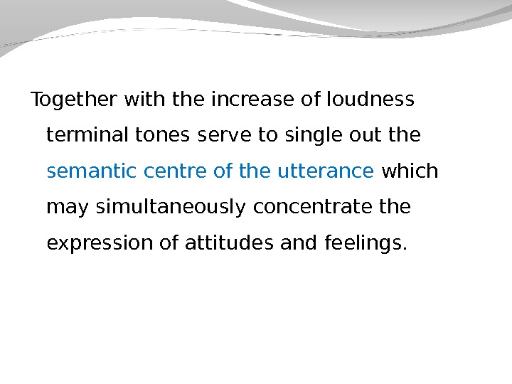 Together with the increase of loudness terminal tones serve to single out the semantic centre of