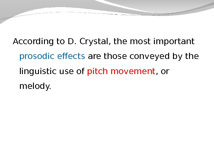 According to D. Crystal, the most important prosodic effects are those conveyed by the linguistic use