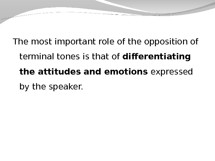 The most important role of the opposition of terminal tones is that of differentiating the attitudes