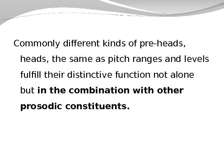 Commonly different kinds of pre-heads, the same as pitch ranges and levels fulfill their distinctive function