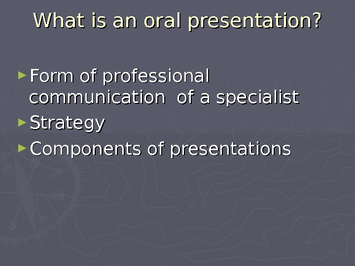 What is an oral presentation? ► Form of professional communication of a specialist ► Strategy ►
