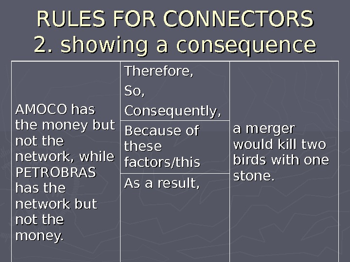 RULES FOR CONNECTORS 2. 2.  showing a consequence AMOCO has the money but not the