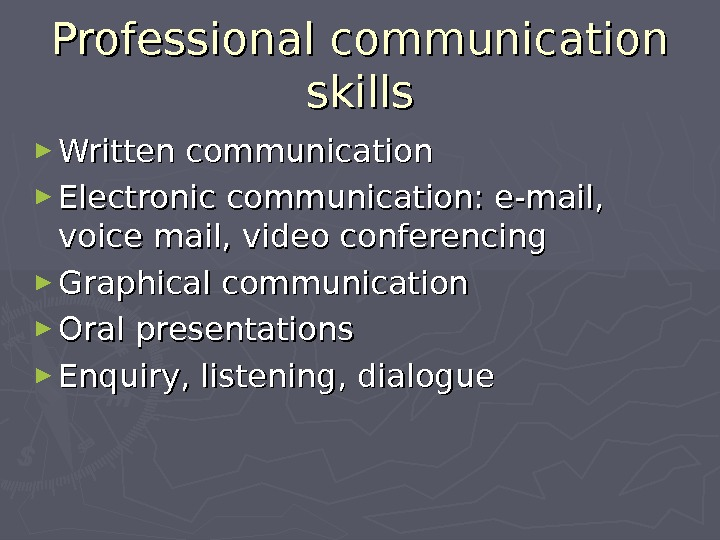 Professional communication skills ► Written communication ► Electronic communication: e-mail,  voice mail, video conferencing ►