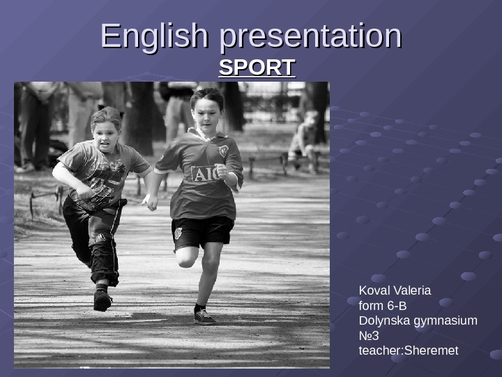 English presentation SPORT Koval Valeria form 6 -B Dolynska gymnasium № 3 teacher : Sheremet