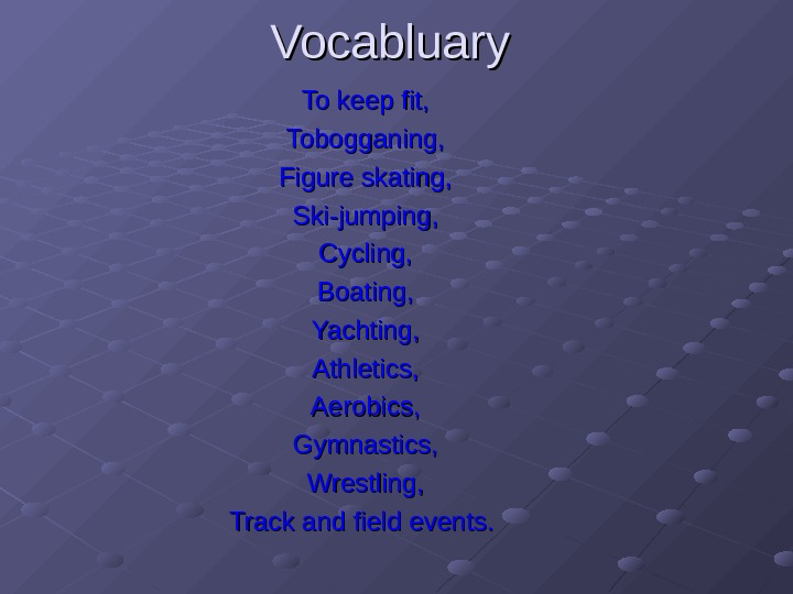 Vocabluary To keep fit , , Tobogganing , , Figure skating , , Ski-jumping ,