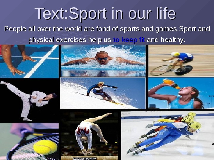 Text : : Sport in our life People all over the world are fond of