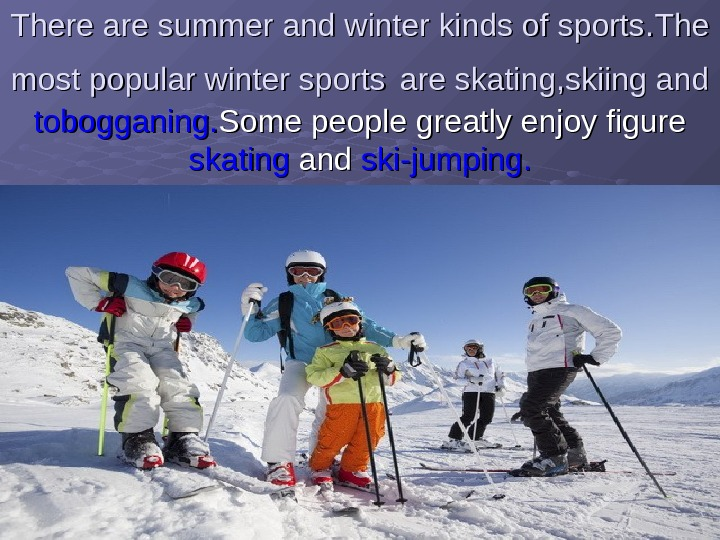 There are summer and winter kinds of sports. . The most popular winter sports