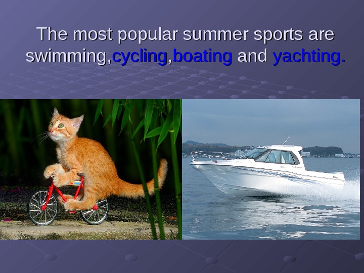 The most popular summer sports are swimming , , cycling , , boating and