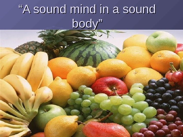 """"" A sound mind in a sound body """""