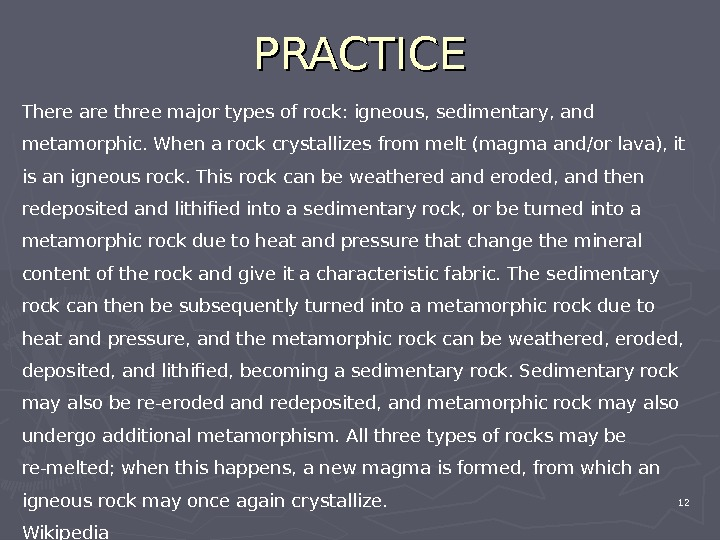 PRACTICE 12 There are three major types of rock: igneous, sedimentary, and metamorphic. When a rock