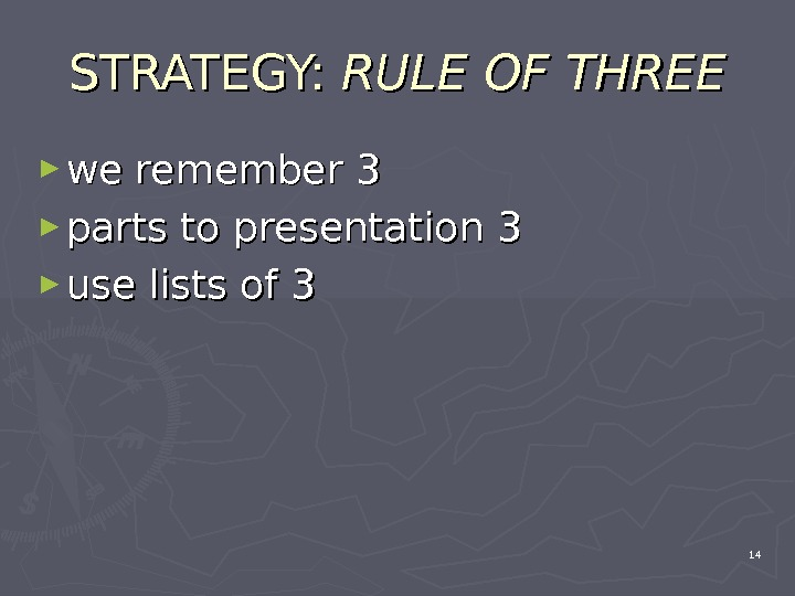 STRATEGY:  RULE OF THREE ► we remember 3 ► parts to presentation 3 ► use