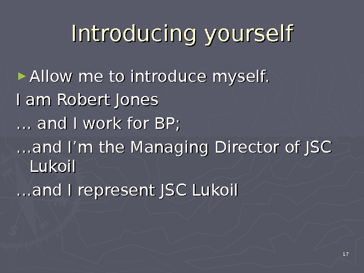 Introducing yourself ► Allow me to introduce myself.  I am Robert Jones … … and