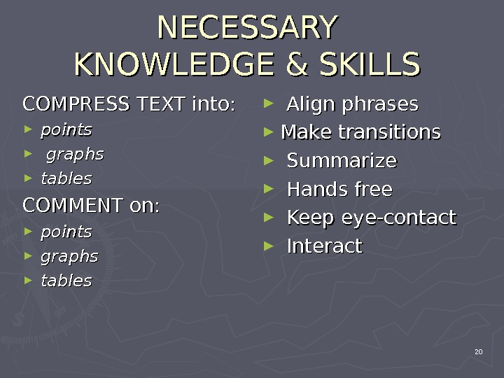 NECESSARY KNOWLEDGE & SKILLS COMPRESS TEXT into: ► points ►  graphs ► tables COMMENT on: