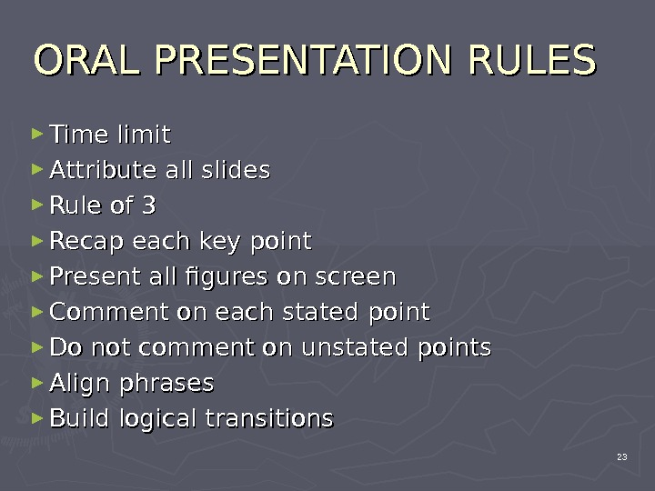 ORAL PRESENTATION RULES ► Time limit ► Attribute all slides ► Rule of 3 ► Recap