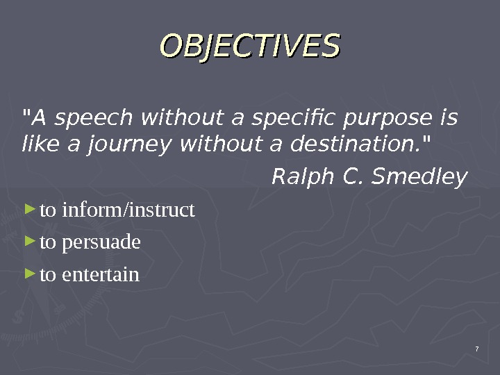 OBJECTIVES A speech without a specific purpose is like a journey without a destination.  Ralph