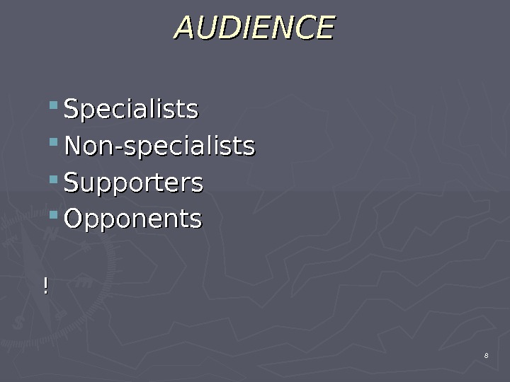 AUDIENCE Specialists Non-specialists Supporters  Opponents  !! 8