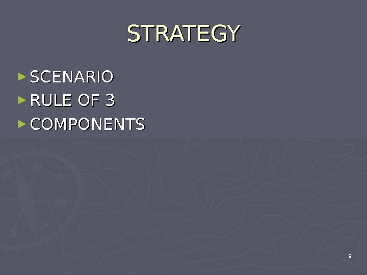 STRATEGY ► SCENARIO ► RULE OF 3 ► COMPONENTS 9