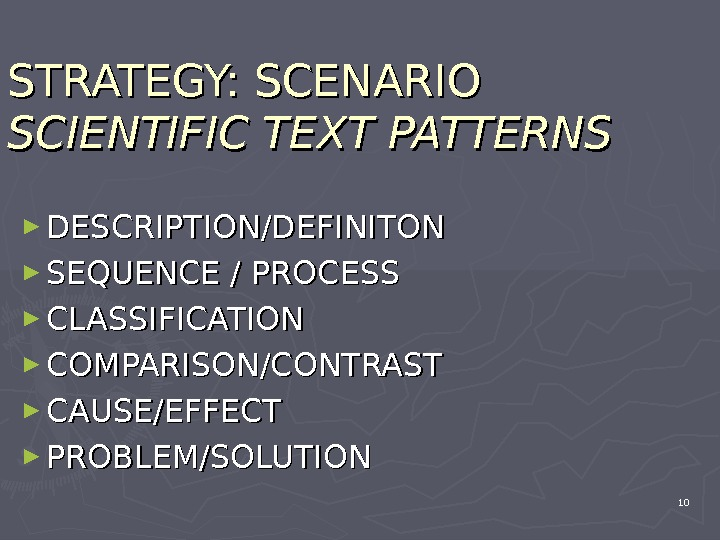 STRATEGY: SCENARIO SCIENTIFIC TEXT PATTERNS ► DESCRIPTION/DEFINITON ► SEQUENCE / PROCESS ► CLASSIFICATION ► COMPARISON/CONTRAST ►