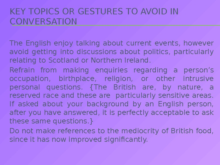 KEY TOPICS OR GESTURES TO AVOID IN CONVERSATION The English enjoy talking about current events,