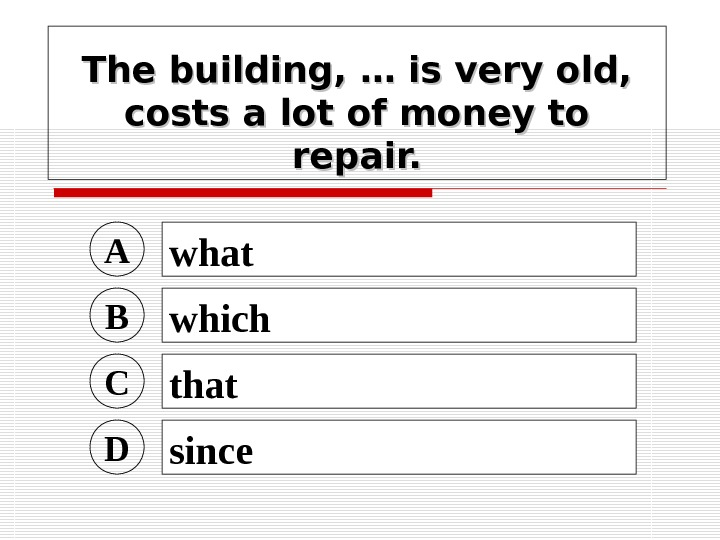 The building, … is very old,  costs a lot of money to repair.