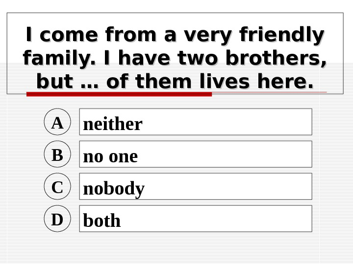 I come from a very friendly family. I have two brothers,  but …