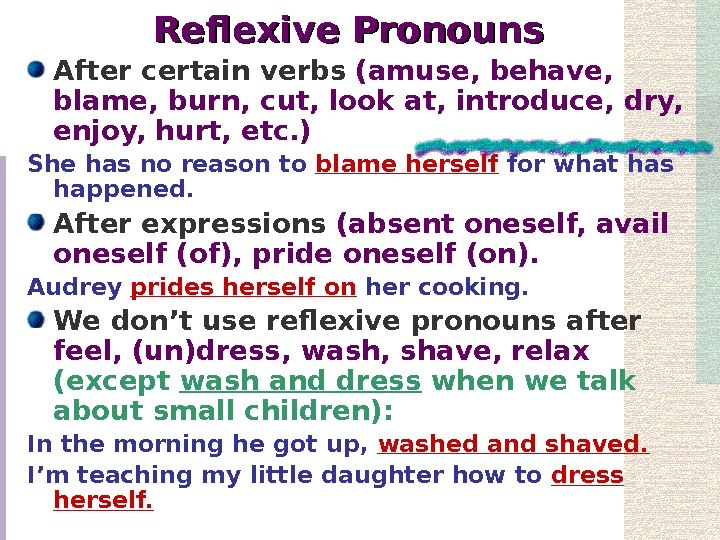 Reflexive Pronouns After certain verbs  (amuse, behave,  blame, burn, cut, look at,