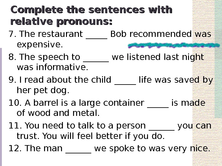 Complete the sentences with relative pronouns: 7. The restaurant _____ Bob recommended was expensive.