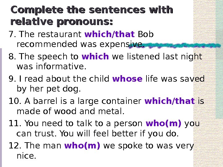Complete the sentences with relative pronouns: 7. The restaurant which/that Bob recommended was expensive.